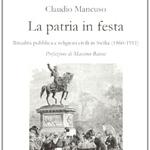 """Claudio Mancuso, """"La patria in festa. Ritualità pubblica e religioni civili in Sicilia (1860-1911)"""", Palermo, Edizioni La Zisa, 2013"""