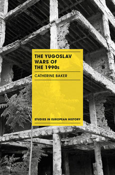 BAKER, Catherine, The Yugoslav Wars of the 1990s, London, Palgrave, 2015, 181 pp.