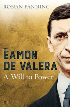 FANNING, Ronan, Éamon de Valera: A Will to Power, London, Faber & Faber, 2015, 320 pp.