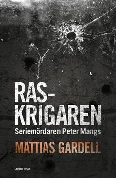 GARDELL, Mattias, Raskrigaren. Seriemördaren Peter Mangs, Stockholm, Leopard, 2015