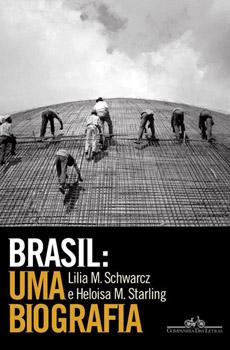 SCHWARCZ, Lilia Moritz, STARLING, Heloisa Murgel, Brasil: Uma Biografia, São Paulo, Companhia das Letras, 2015, 792 pp.
