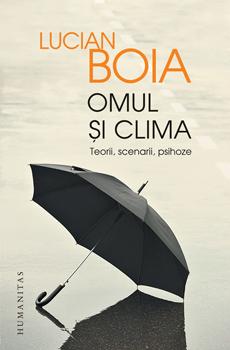 BOIA, Lucian, Omulşi clima. Teorii, scenarii, psihoze, Bucarest, Humanitas, 2015, e-book