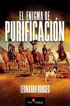 BORGES, Leonardo, El Enigma de Purificación, Montevideo, Fin de Siglo Editorial, 2015, 198 pp.