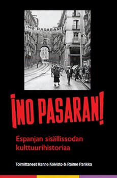 KOIVISTO, Hanne, PARIKKA, Raimo (eds.), ¡NO PASARÁN! Espanjan Sisällissodan Kulttuurihistoriaa [¡NO PASARÁN! A Cultural History of the Spanish Civil War], Helsinki, The Finnish Society for Labour History, 2015, 464 pp.