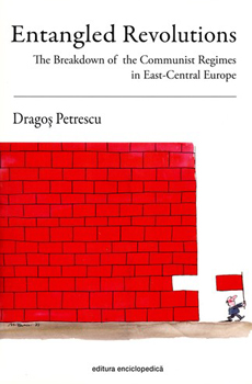 PETRESCU, Dragoş, Entangled Revolutions. The Breakdown of the Communist Regimes in East-Central Europe, Bucarest, Editura Enciclopedică, 2014, 438 pp.