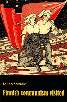 SAARELA, Tauno, Finnish Communism Visited, Helsinki, The Finnish Society for Labour History, 2015, 233 pp.