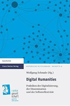 SCHMALE, Wolfgang (Hrsg.), Digital Humanities. Praktiken der Digitalisierung, der Dissemination und der Selbstreflexivität [Digital Humanities. Pratiche di digitalizzazione, disseminazione e autoriflessione], Stuttgart, Steiner, 2015, 183 pp.