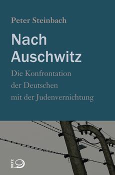STEINBACH, Peter, Nach Auschwitz. Die Konfrontation der Deutschen mit der Judenvernichtung [Dopo Auschwitz. Il confronto dei tedeschi con lo sterminio degli ebrei], Bonn, Dietz, 2015, 107 pp.