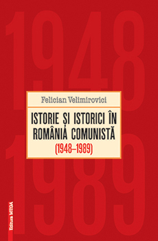 VELIMIROVICI, Felician, Istorie şi istorici în România comunistă, 1948-1989, Cluj-Napoca, Editura Mega, 2015, 330 pp.
