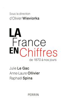 LE GAC, Julie, OLLIVIER, Anne-Laure, SPINA, Raphaël, WIEVIORKA, Olivier (dir.), La France en chiffres de 1870 à nos jours, Paris, Perrin, 2015, 850 pp.