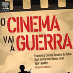 "Francisco Carlos Teixeira Silva, Karl Shurster Sousa Leão, Igor Lapsky (organizadores), ""O Cinema Vai à Guerra"", Rio de Janeiro, Campus, 2015"