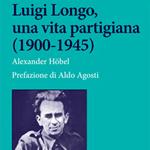 "Alexander Höbel, ""Luigi Longo, una vita partigiana (1900-1945)"", Roma, Carocci, 2013"