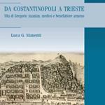 """Luca G. Manenti, """"Da Costantinopoli a Trieste, vita di Gregorio Ananian, medico e benefattore armeno"""", Milano, Biblion edizioni, 2015"""