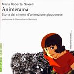 """Maria Roberta Novielli, """"Animerama. Storia del cinema d'animazione giapponese"""", Venezia, Marsilio, 2015"""