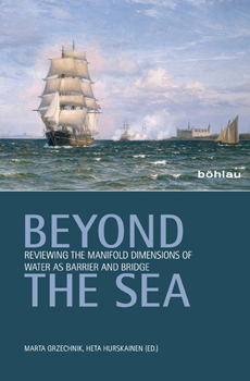 "Marta Grzechnik, Heta Hurskainen (edited by), ""Beyond the sea. Reviewing the manifold dimensions of water as barrier and bridge"", Cologne-Weimar-Vienna, Böhlau, 2015, 269 pp."