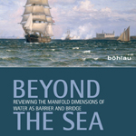 "Marta Grzechnik, Heta Hurskainen (edited by), ""Beyond the sea. Reviewing the manifold dimensions of water as barrier and bridge"", Cologne-Weimar-Vienna, Böhlau, 2015"