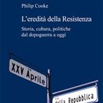 """Philip Cooke, """"L'eredità della Resistenza. Storia, cultura, politiche dal dopoguerra a oggi"""", Roma, Viella, 2015"""