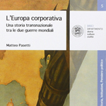 """Matteo Pasetti, """"L'Europa corporativa. Una storia transnazionale tra le due guerre mondiali"""", Bologna, Bononia University Press, 2016"""