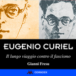 """Gianni Fresu, """"Eugenio Curiel. Il lungo viaggio contro il fascismo"""", Roma, Odradek, 2013"""
