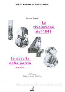 Renato AGAZZI, La rivoluzione del 1848, vol. 1, La nascita della patria, Udine, Gaspari, 2015, 191 pp.