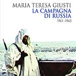 """Maria Teresa Giusti, """"La campagna di Russia 1941-1943"""", Bologna, Il Mulino, 2016"""