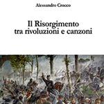 """Alessandro Crocco, """"Il Risorgimento tra rivoluzioni e canzoni"""", Civitavecchia, Prospettivaeditrice, 2016"""