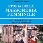 """Emanuela Locci, """"Storia della massoneria femminile. Dalle corporazioni alle obbedienze"""", Roma, Bastogi, 2017"""