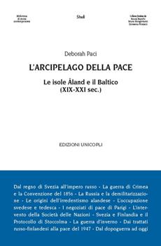 """Deborah Paci, """"L'arcipelago della pace. Le isole Åland e il Baltico (XIX-XXI secolo)"""", Milano, Unicopli, 2016, 228 pp."""