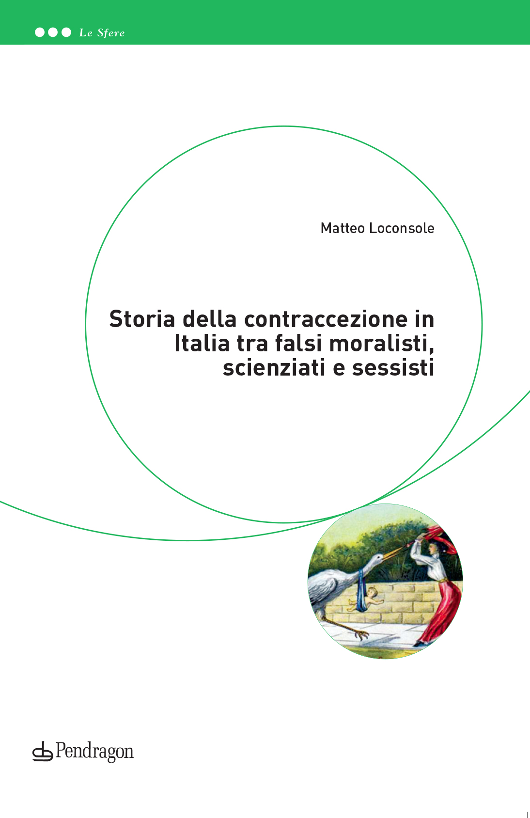 Matteo LOCONSOLE, <em/>Storia della contraccezione in Italia tra falsi moralisti, scienziati e sessisti, Bologna, Pendragon, 2017, 153 pp.