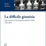 Marco DE PAOLIS, Paolo PEZZINO, La difficile giustizia. I processi per crimini di guerra tedeschi in Italia 1943-2013, Roma, Viella, 2016, 168 pp.