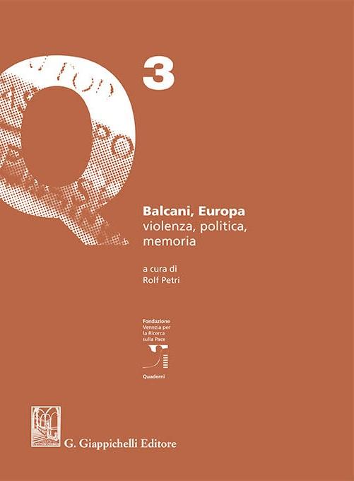 Rolf PETRI (a cura di), Balcani, Europa, Violenza, politica, memoria, Torino, Giappichelli, 2017, 182 pp.