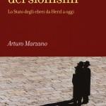 Arturo MARZANO, Storia dei sionismi. Lo Stato degli Ebrei da Herzl a oggi, Roma, Carocci, 2017, 256 pp