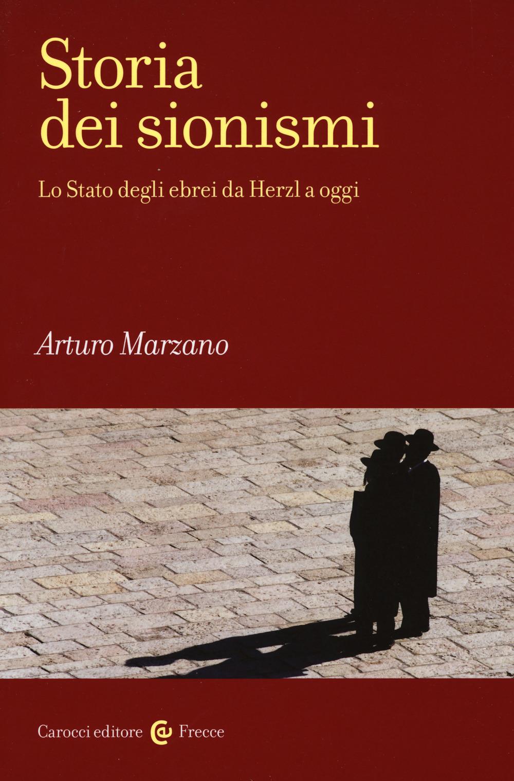 Arturo MARZANO, Storia dei sionismi. Lo Stato degli Ebrei da Herzl a oggi, Roma, Carocci, 2017, 256 pp.