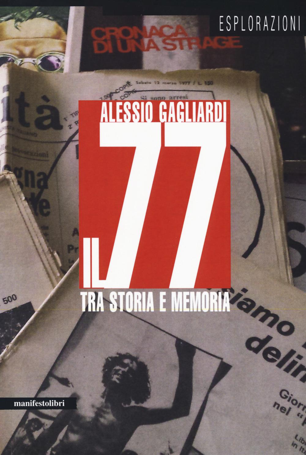 Alessio GAGLIARDI, <em/>Il 77 tra storia e memoria, Roma, manifestolibri, 2017