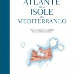 Simone PEROTTI, Atlante delle isole del Mediterraneo. Storie, navigazioni, arcipelaghi di uno scrittore marinaio, Milano, Bompiani, 2017, 144 pp.