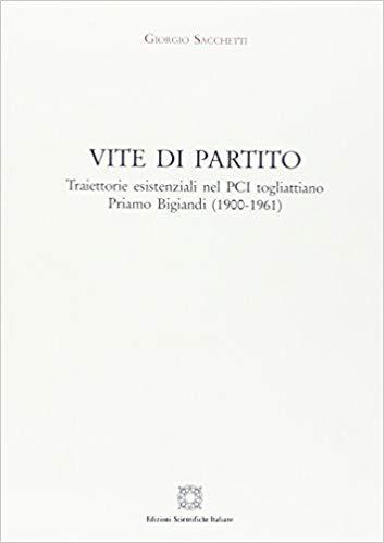 Giorgio SACCHETTI, Vite di partito. Traiettorie esistenziali nel PCI togliattiano. Priamo Bigiandi (1900-1961), Napoli, Edizioni Scientifiche Italiane, 2016, 200 pp.