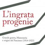 Gerardo PADULO, L'ingrata progenie. Grande guerra, Massoneria e origini del Fascismo (1914-1923), Siena, Nuova Immagine Editrice, 2018, 200 pp.