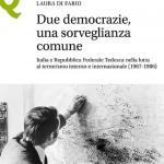 Laura DI FABIO, Due democrazie, una sorveglianza comune. Italia e Repubblica Federale Tedesca nella lotta al terrorismo interno e internazionale (1967-1986), Firenze, Le Monnier, 2018, 223 pp.