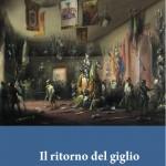 Alessia FACINEROSO, Il ritorno del giglio. L'esilio dei Borbone tra diplomazia e guerra civile 1861-1870, Milano, Franco Angeli, 2017, 250 pp.