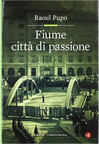 Raoul PUPO, Fiume città di passione, Roma-Bari, Laterza, 2018, 328 pp.