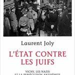 Laurent JOLY, L'état contre les juifs. Vichy, les nazis et la persécution antisémite, Paris, Bernard Grasset, 2018, 361 pp.
