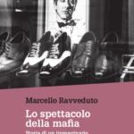 Marcello RAVVEDUTO, Lo spettacolo della mafia. Storia di un immaginario tra realtà e finzione, Torino, Edizioni gruppo Abele, 2019, 204 pp.