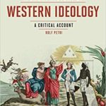 Rolf PETRI, A short History of Western Ideology. A Critical Account, London, Bloomsbury Academic, 2018, 243+VIII pp.
