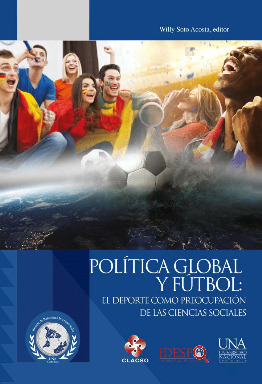 """Willy SOTO ACOSTA (editor), """"Política global y fútbol: el deporte como preocupación de las ciencias sociales"""", Heredia, CLACSO - IDESPO - Universidad Nacional, 2018, 324 pp."""