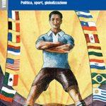 """Riccardo BRIZZI, Nicola SBETTI, """"Storia della coppa del mondo di calcio (1930-2018). Politica, sport, globalizzazione"""", Firenze, Le Monnier, 2018, 261 pp."""