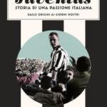 """Aldo AGOSTI, Giovanni DE LUNA, """"Juventus. Storia di una passione italiana. Dalle origini ai giorni nostri"""", Milano, DeA Planeta Libri-UTET, 2019, 368 pp."""