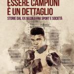 """Paolo BRUSCHI, """"Essere campioni è un dettaglio"""", Viterbo, Scatole parlanti, 2019, 298 pp."""