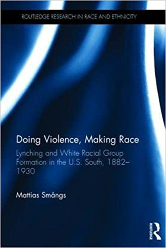 "COPERTINA: Matthias SMÅNGS, ""Doing Violence, Making Race: Lynching and White Racial Group Formation in the U.S. South, 1882-1930"", New York, Routledge, 2017, VII + 169 pp."