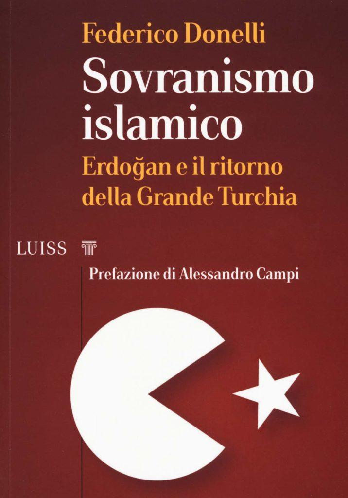 """COPERTINA: Federico DONELLI, """"Sovranismo islamico. Erdoğan e il ritorno della Grande Turchia"""", Roma, LUISS University Press, 2019, 180 pp."""