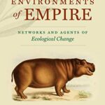 "Ulrike KIRCHBERGER, Brett M. BENNETT (ed.), ""Environments of Empire, Networks and Agents of Ecological Change"", Chapel Hill, The University of North Carolina Press, 2020, 278 pp."